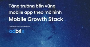adbrix blog -tang truong mobile app mo hinh mobile growth stack